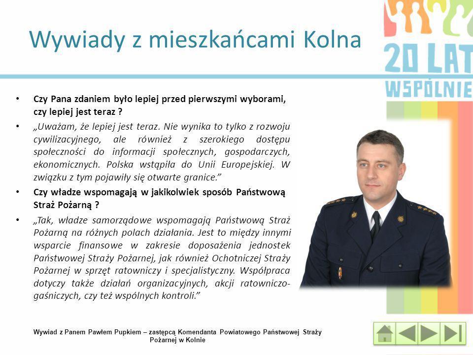 Wywiady z mieszkańcami Kolna Wywiad z Panem Pawłem Pupkiem – zastępcą Komendanta Powiatowego Państwowej Straży Pożarnej w Kolnie Czy Pana zdaniem było