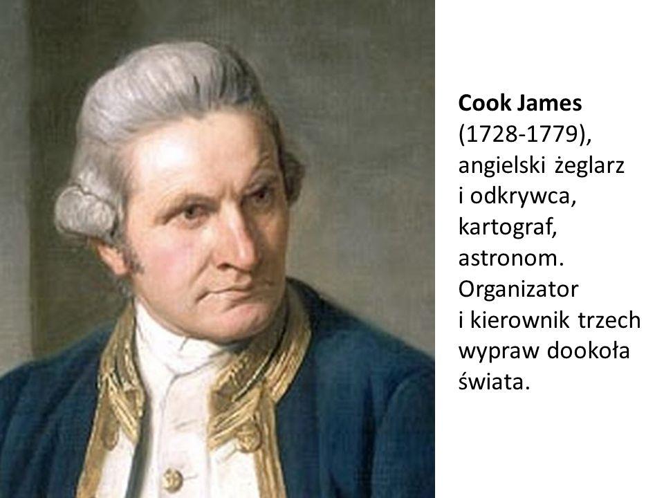 Cook James (1728-1779), angielski żeglarz i odkrywca, kartograf, astronom. Organizator i kierownik trzech wypraw dookoła świata.