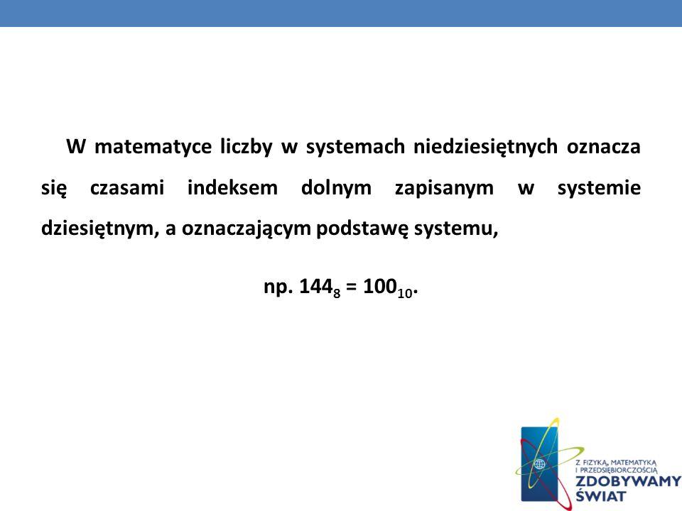 W matematyce liczby w systemach niedziesiętnych oznacza się czasami indeksem dolnym zapisanym w systemie dziesiętnym, a oznaczającym podstawę systemu,