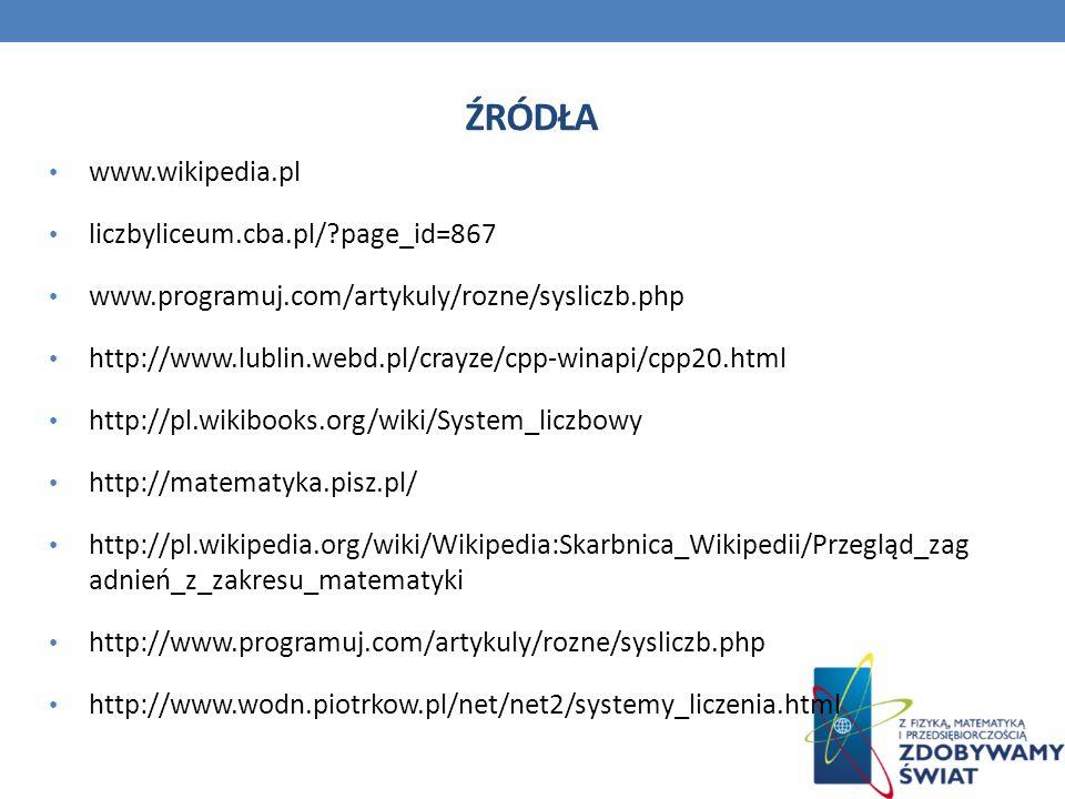 ŹRÓDŁA www.wikipedia.pl liczbyliceum.cba.pl/?page_id=867 www.programuj.com/artykuly/rozne/sysliczb.php http://www.lublin.webd.pl/crayze/cpp-winapi/cpp
