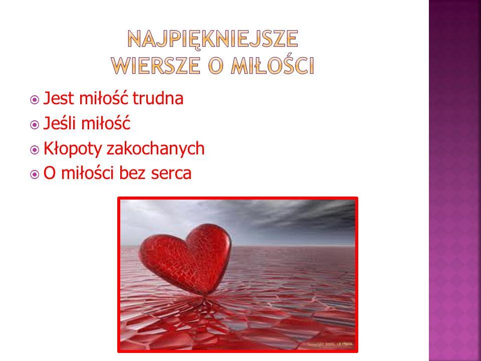 Jest miłość trudna Jeśli miłość Kłopoty zakochanych O miłości bez serca