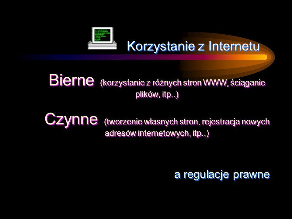 Korzystanie z Internetu Bierne (korzystanie z różnych stron WWW, ściąganie plików, itp..) Czynne (tworzenie własnych stron, rejestracja nowych adresów