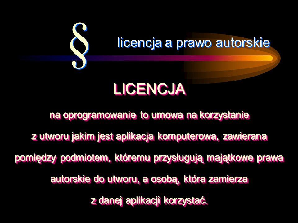 § § LICENCJA na oprogramowanie to umowa na korzystanie z utworu jakim jest aplikacja komputerowa, zawierana pomiędzy podmiotem, któremu przysługują majątkowe prawa autorskie do utworu, a osobą, która zamierza z danej aplikacji korzystać.