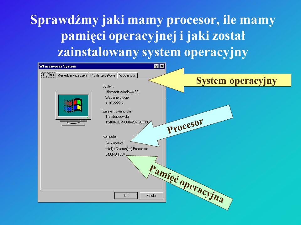 Sprawdźmy jaki mamy procesor, ile mamy pamięci operacyjnej i jaki został zainstalowany system operacyjny System operacyjny Procesor Pamięć operacyjna
