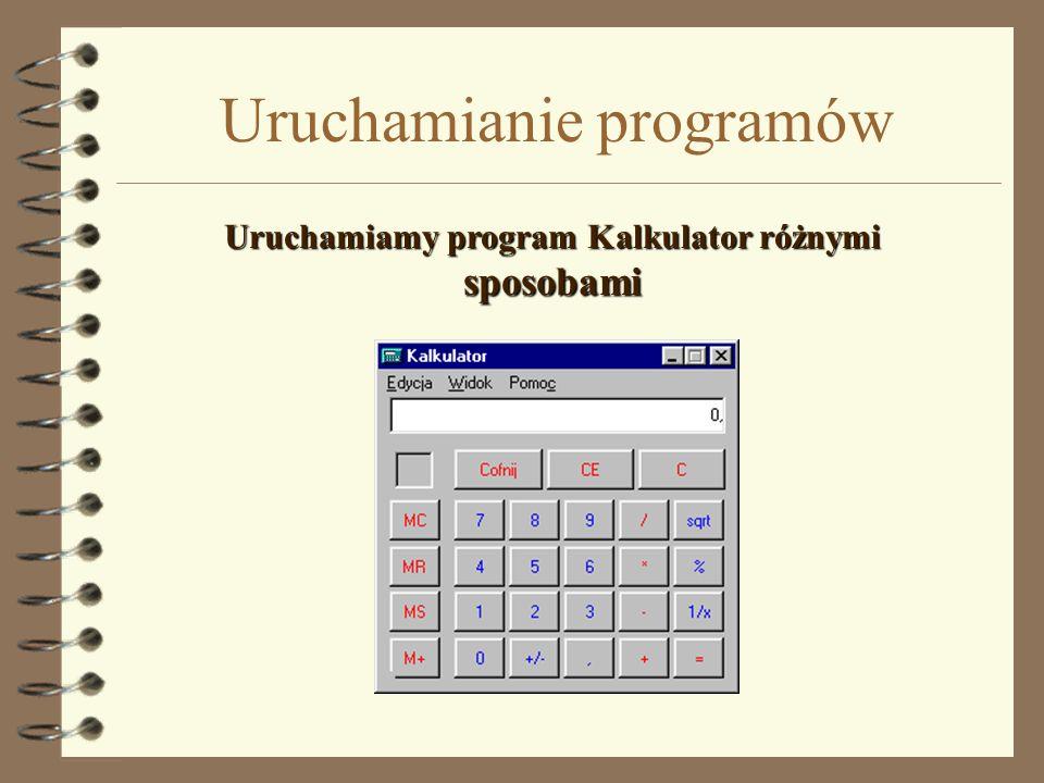 Uruchamianie programów Uruchamiamy program Kalkulator różnymi sposobami
