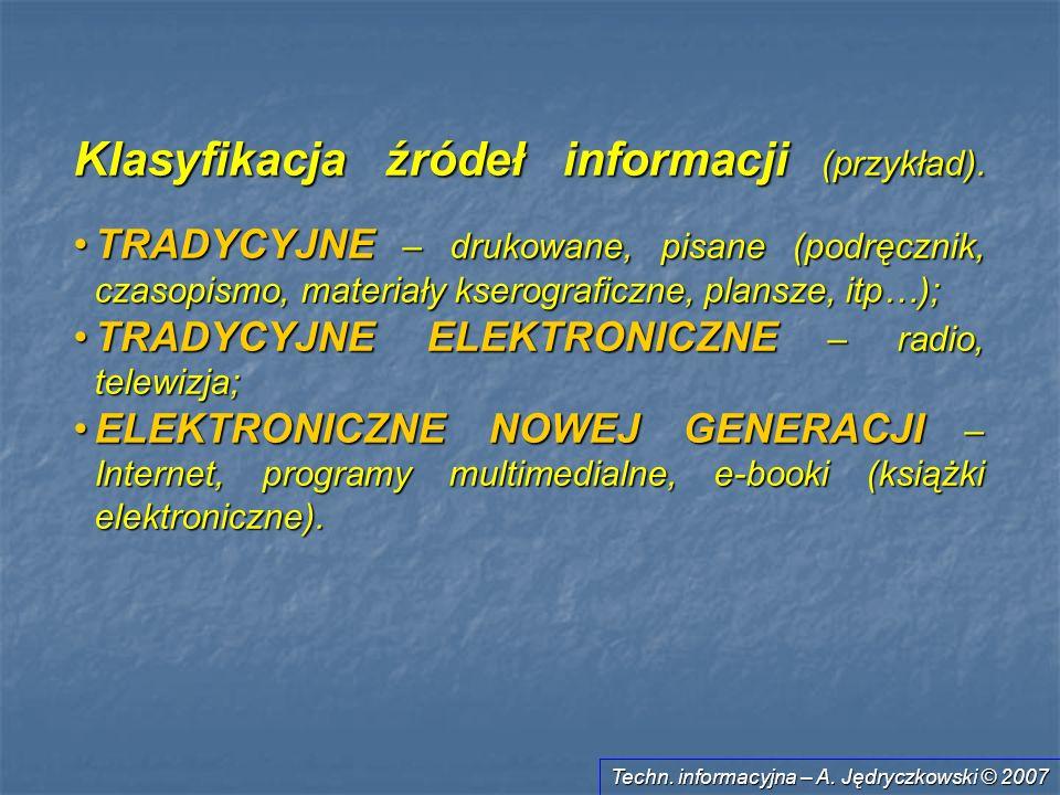 Techn. informacyjna – A. Jędryczkowski © 2007 Klasyfikacja źródeł informacji (przykład). TRADYCYJNE – drukowane, pisane (podręcznik, czasopismo, mater
