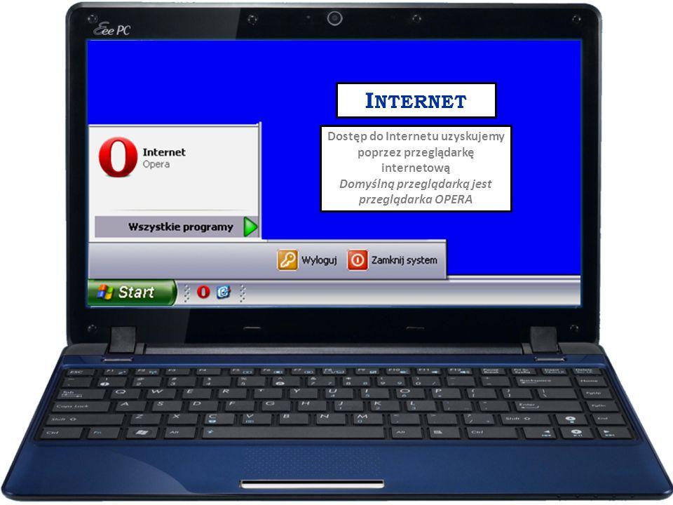 I NTERNET Dostęp do Internetu uzyskujemy poprzez przeglądarkę internetową Domyślną przeglądarką jest przeglądarka OPERA