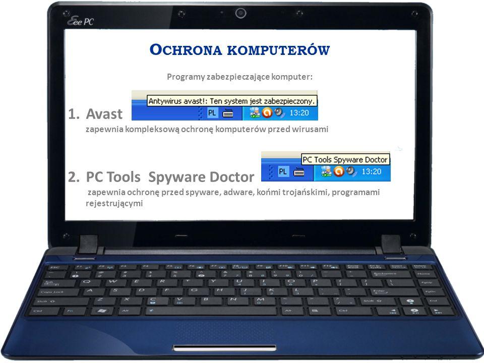 O CHRONA KOMPUTERÓW Programy zabezpieczające komputer: 1.Avast zapewnia kompleksową ochronę komputerów przed wirusami 2.PC Tools Spyware Doctor zapewn