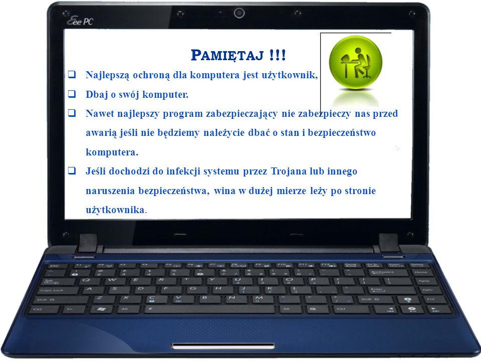 P AMIĘTAJ !!! Najlepszą ochroną dla komputera jest użytkownik, Dbaj o swój komputer. Nawet najlepszy program zabezpieczający nie zabezpieczy nas przed