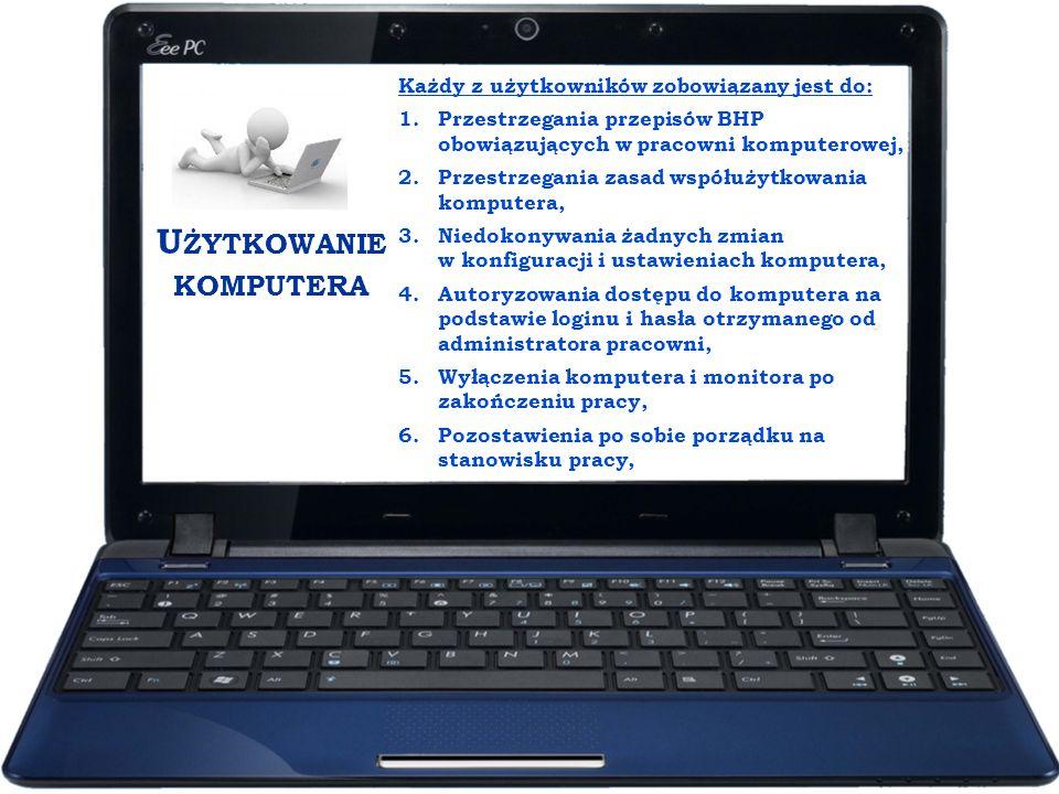 U ŻYTKOWANIE KOMPUTERA Każdy z użytkowników zobowiązany jest do: 1.Przestrzegania przepisów BHP obowiązujących w pracowni komputerowej, 2.Przestrzegan