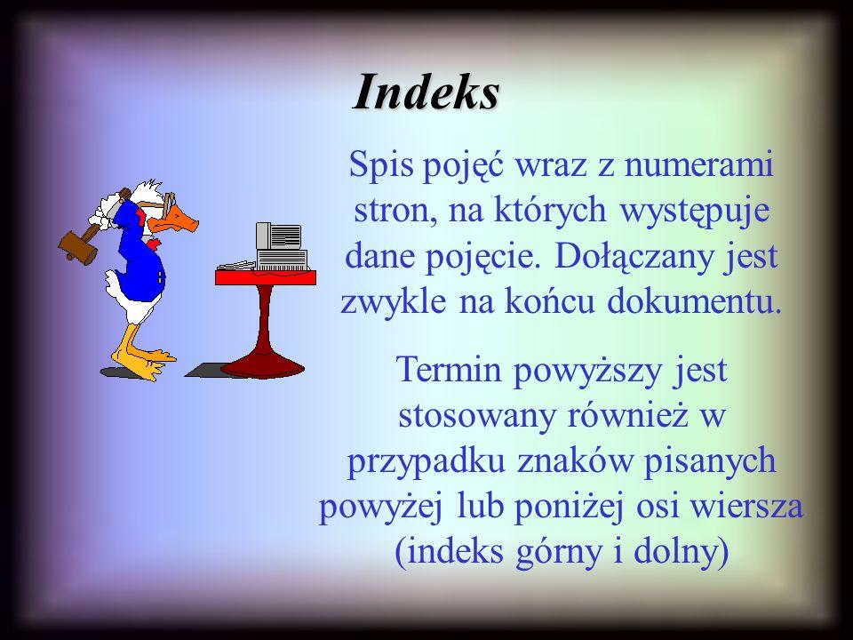 Indeks Spis pojęć wraz z numerami stron, na których występuje dane pojęcie.
