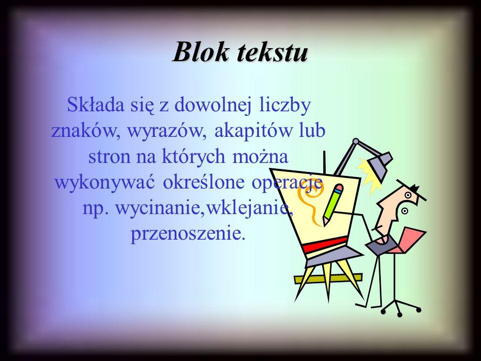 Blok tekstu Składa się z dowolnej liczby znaków, wyrazów, akapitów lub stron na których można wykonywać określone operacje np.