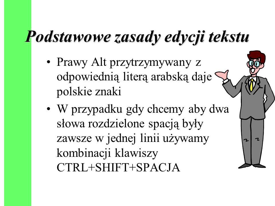 Podstawowe zasady edycji tekstu Prawy Alt przytrzymywany z odpowiednią literą arabską daje polskie znaki W przypadku gdy chcemy aby dwa słowa rozdzielone spacją były zawsze w jednej linii używamy kombinacji klawiszy CTRL+SHIFT+SPACJA