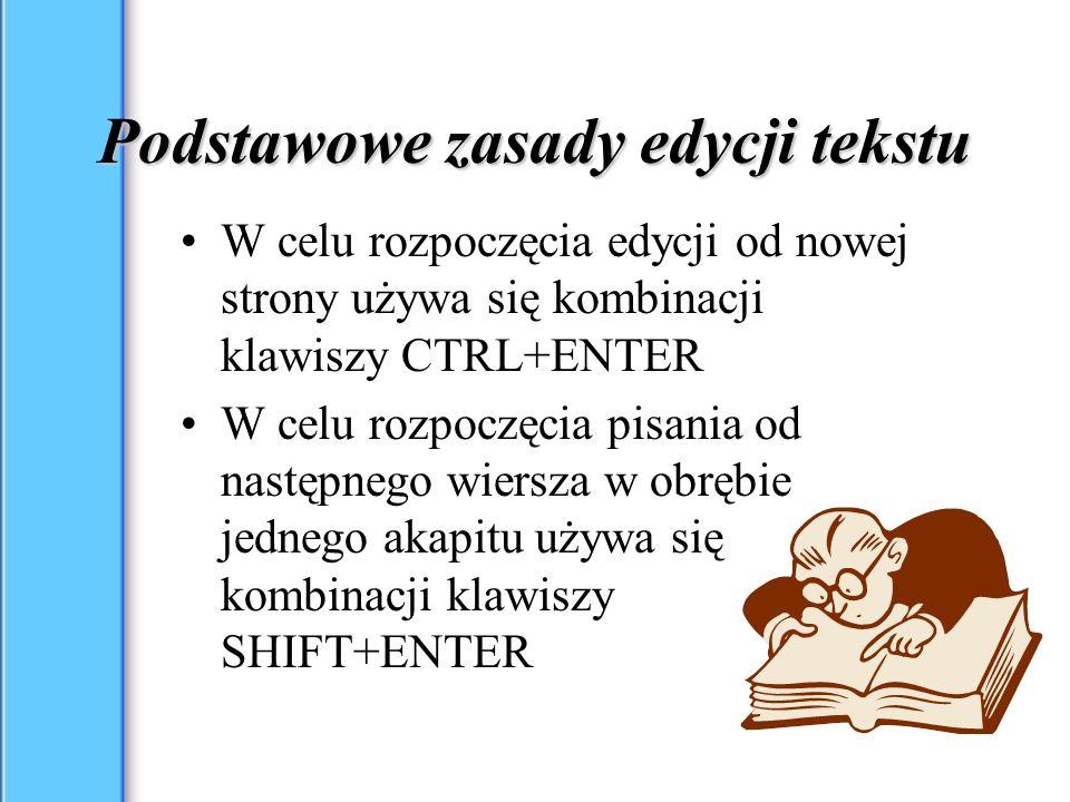 Podstawowe zasady edycji tekstu W celu rozpoczęcia edycji od nowej strony używa się kombinacji klawiszy CTRL+ENTER W celu rozpoczęcia pisania od następnego wiersza w obrębie jednego akapitu używa się kombinacji klawiszy SHIFT+ENTER