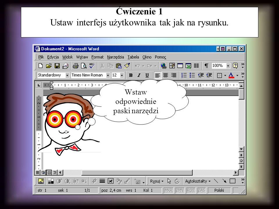 Ćwiczenie 1 Ustaw interfejs użytkownika tak jak na rysunku. Wstaw odpowiednie paski narzędzi