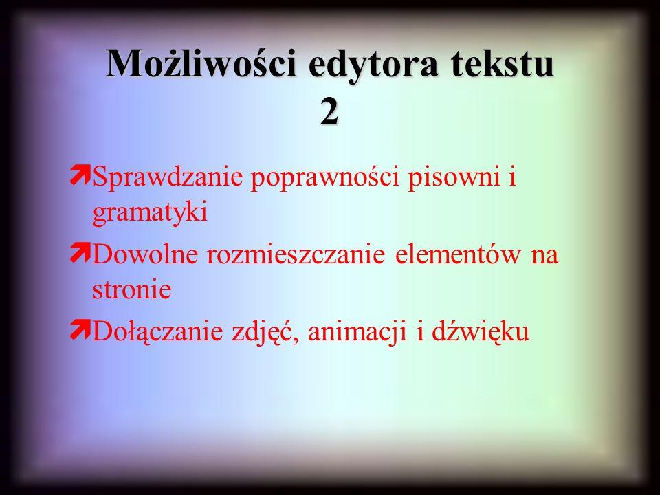 Możliwości edytora tekstu 2 Sprawdzanie poprawności pisowni i gramatyki Dowolne rozmieszczanie elementów na stronie Dołączanie zdjęć, animacji i dźwięku