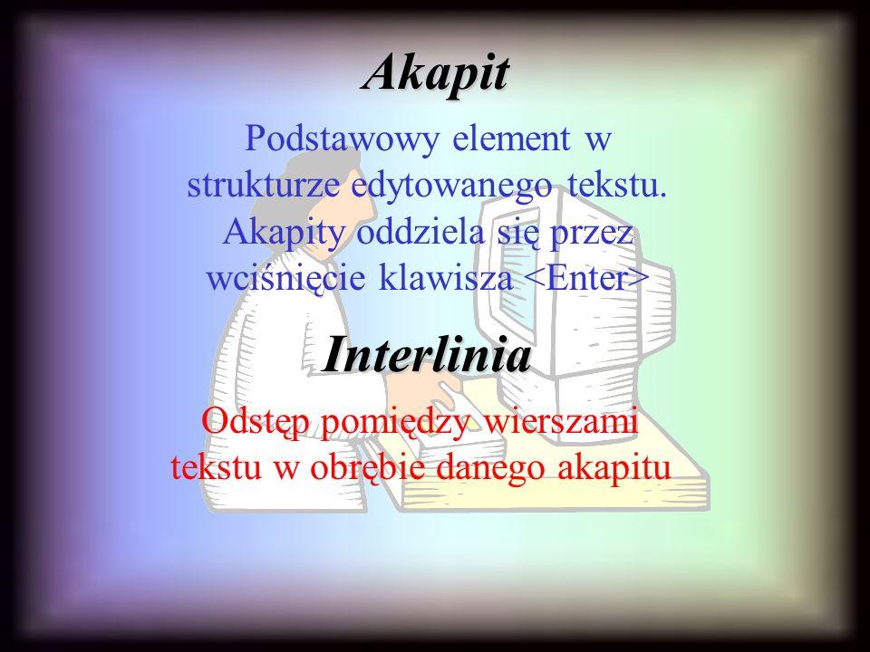 Akapit Podstawowy element w strukturze edytowanego tekstu.