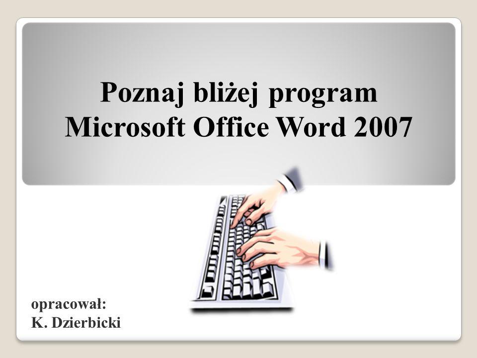 opracował: K. Dzierbicki Poznaj bliżej program Microsoft Office Word 2007