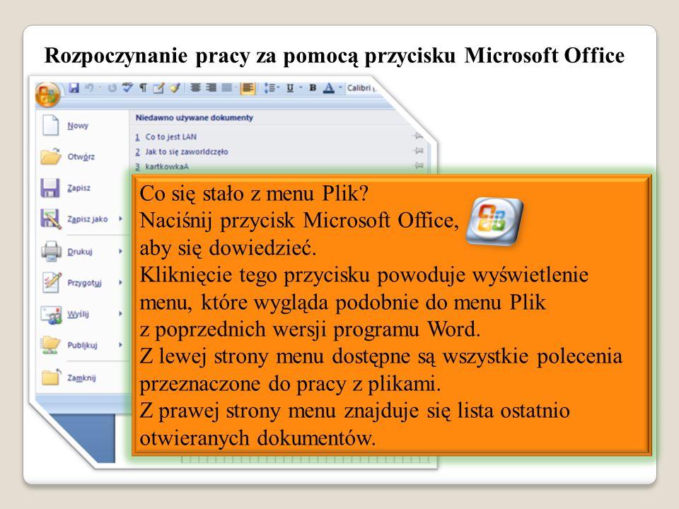 Rozpoczynanie pracy za pomocą przycisku Microsoft Office Co się stało z menu Plik? Naciśnij przycisk Microsoft Office, aby się dowiedzieć. Kliknięcie