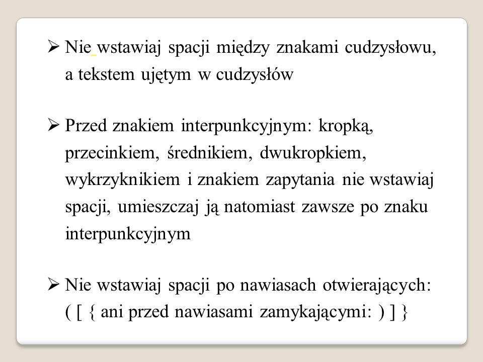 Nie wstawiaj spacji między znakami cudzysłowu, a tekstem ujętym w cudzysłów Przed znakiem interpunkcyjnym: kropką, przecinkiem, średnikiem, dwukropkie