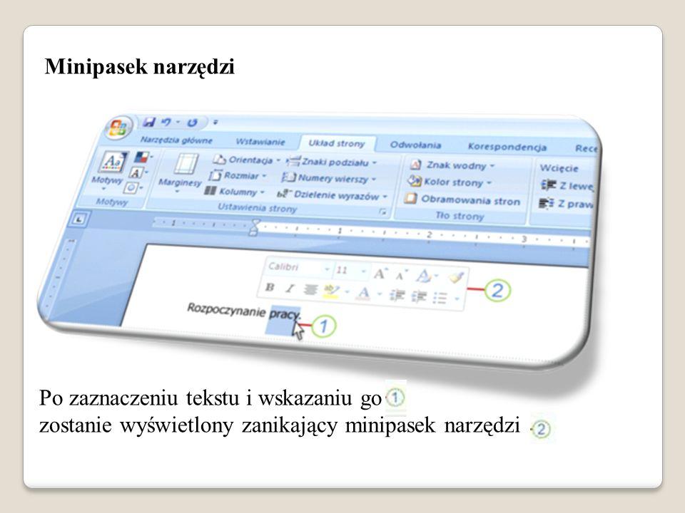 Minipasek narzędzi Po zaznaczeniu tekstu i wskazaniu go zostanie wyświetlony zanikający minipasek narzędzi