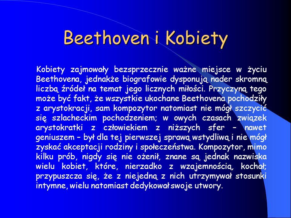 Beethoven i Kobiety Kobiety zajmowały bezsprzecznie ważne miejsce w życiu Beethovena, jednakże biografowie dysponują nader skromną liczbą źródeł na te
