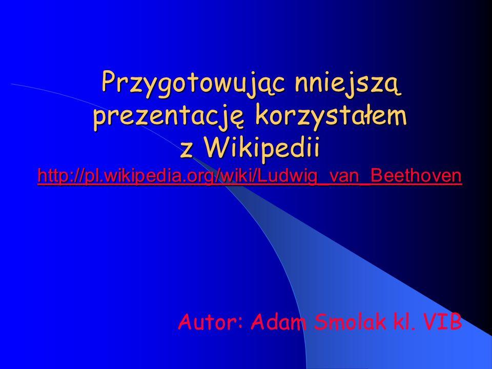 Przygotowując nniejszą prezentację korzystałem z Wikipedii http://pl.wikipedia.org/wiki/Ludwig_van_Beethoven http://pl.wikipedia.org/wiki/Ludwig_van_B