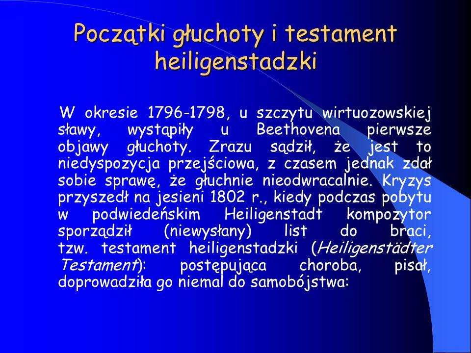 Początki głuchoty i testament heiligenstadzki W okresie 1796-1798, u szczytu wirtuozowskiej sławy, wystąpiły u Beethovena pierwsze objawy głuchoty. Zr