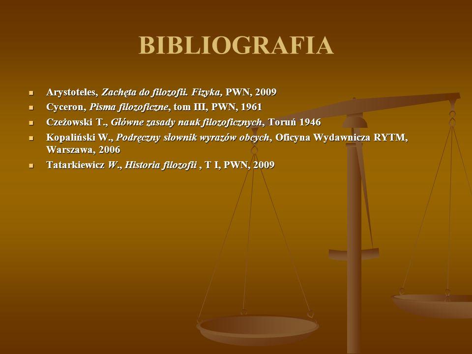 BIBLIOGRAFIA Arystoteles, Zachęta do filozofii. Fizyka, PWN, 2009 Arystoteles, Zachęta do filozofii. Fizyka, PWN, 2009 Cyceron, Pisma filozoficzne, to