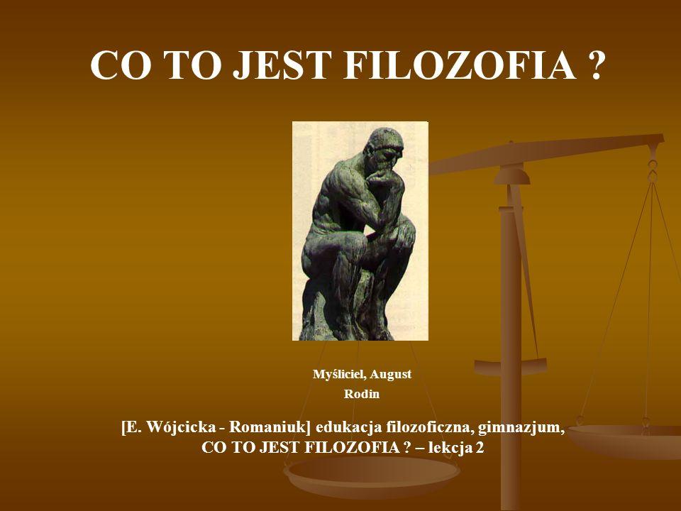 CO TO JEST FILOZOFIA ? Myśliciel, August Rodin [E. Wójcicka - Romaniuk] edukacja filozoficzna, gimnazjum, CO TO JEST FILOZOFIA ? – lekcja 2