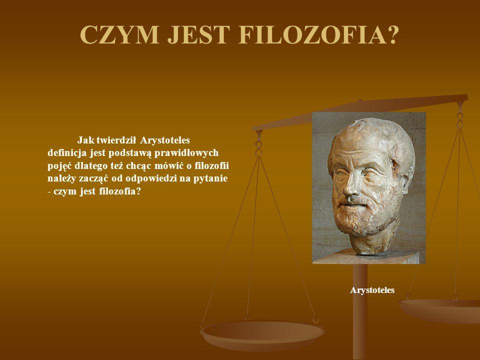 CZYM JEST FILOZOFIA? Jak twierdził Arystoteles definicja jest podstawą prawidłowych pojęć dlatego też chcąc mówić o filozofii należy zacząć od odpowie
