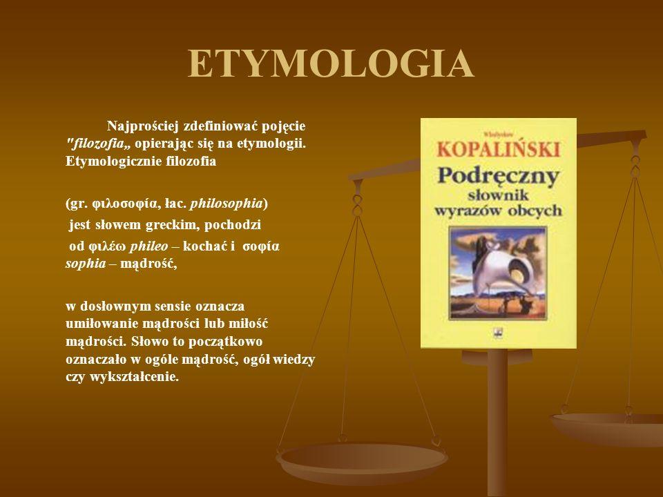 ETYMOLOGIA Najprościej zdefiniować pojęcie filozofia opierając się na etymologii.