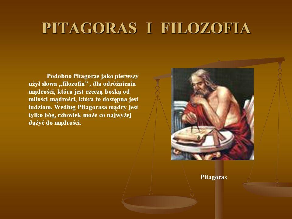PITAGORAS I FILOZOFIA Podobno Pitagoras jako pierwszy użył słowa filozofia, dla odróżnienia mądrości, która jest rzeczą boską od miłości mądrości, która to dostępna jest ludziom.