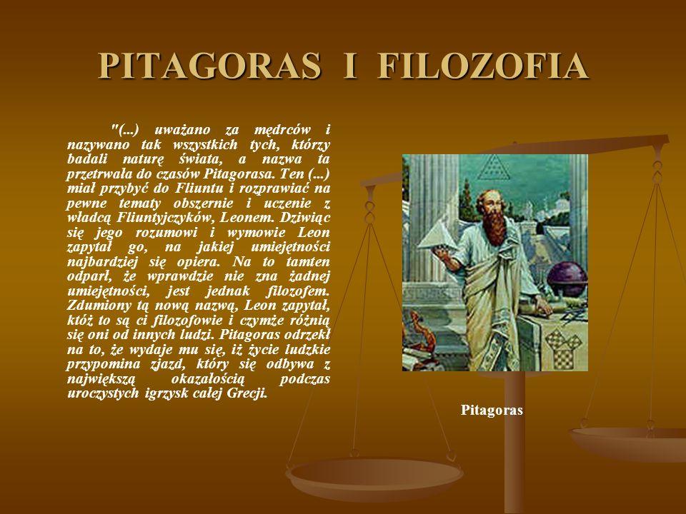 PITAGORAS I FILOZOFIA (...) uważano za mędrców i nazywano tak wszystkich tych, którzy badali naturę świata, a nazwa ta przetrwała do czasów Pitagorasa.