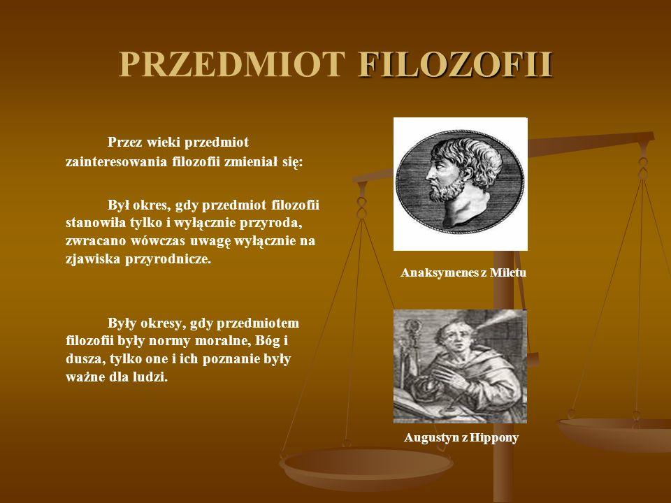 FILOZOFII PRZEDMIOT FILOZOFII Przez wieki przedmiot zainteresowania filozofii zmieniał się: Był okres, gdy przedmiot filozofii stanowiła tylko i wyłąc