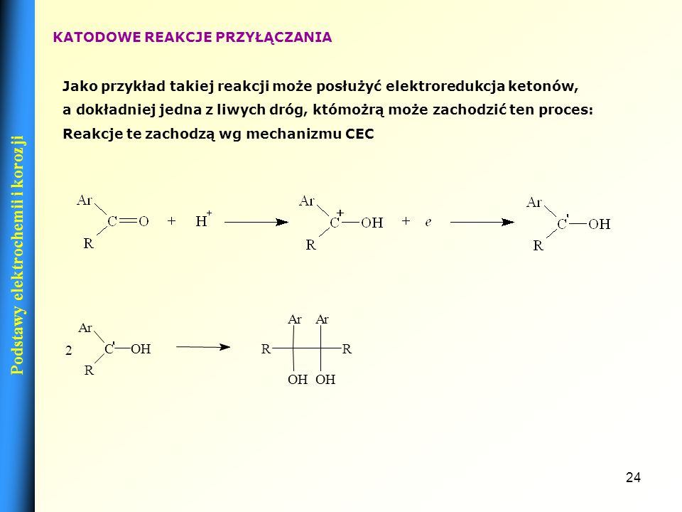 23 ANODOWE REAKCJE ELEKTROKATALITYCZNE Procesy te zachodzą także zgodnie z mechanizmem ECE, np. nukleofilowe podstawienie rodnikowe (ten sam rodzaj pr