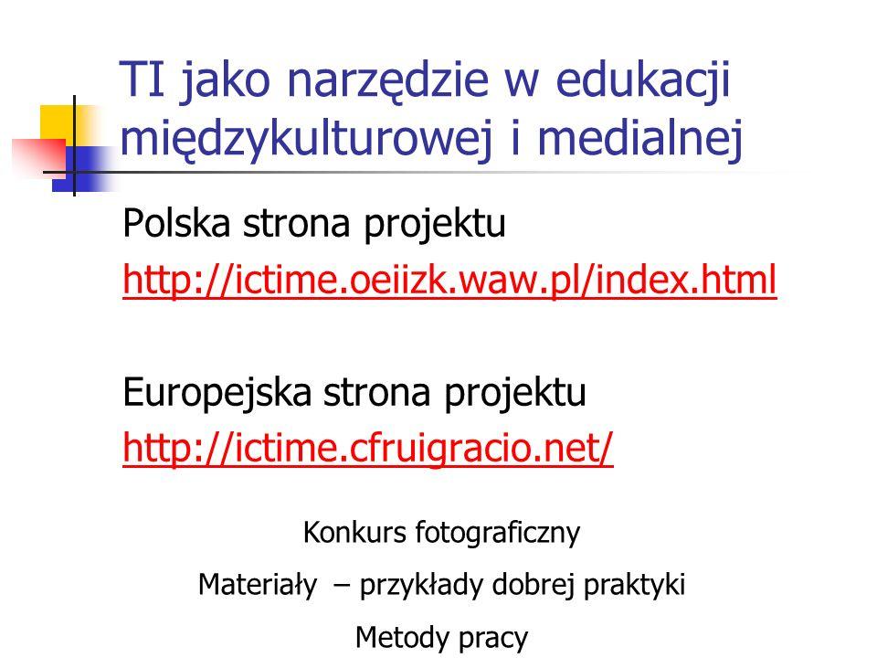 TI jako narzędzie w edukacji międzykulturowej i medialnej Polska strona projektu http://ictime.oeiizk.waw.pl/index.html Europejska strona projektu htt
