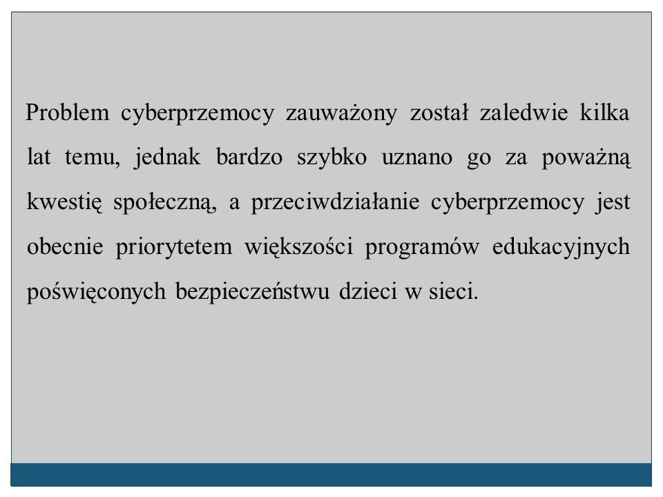 Problem cyberprzemocy zauważony został zaledwie kilka lat temu, jednak bardzo szybko uznano go za poważną kwestię społeczną, a przeciwdziałanie cyberp