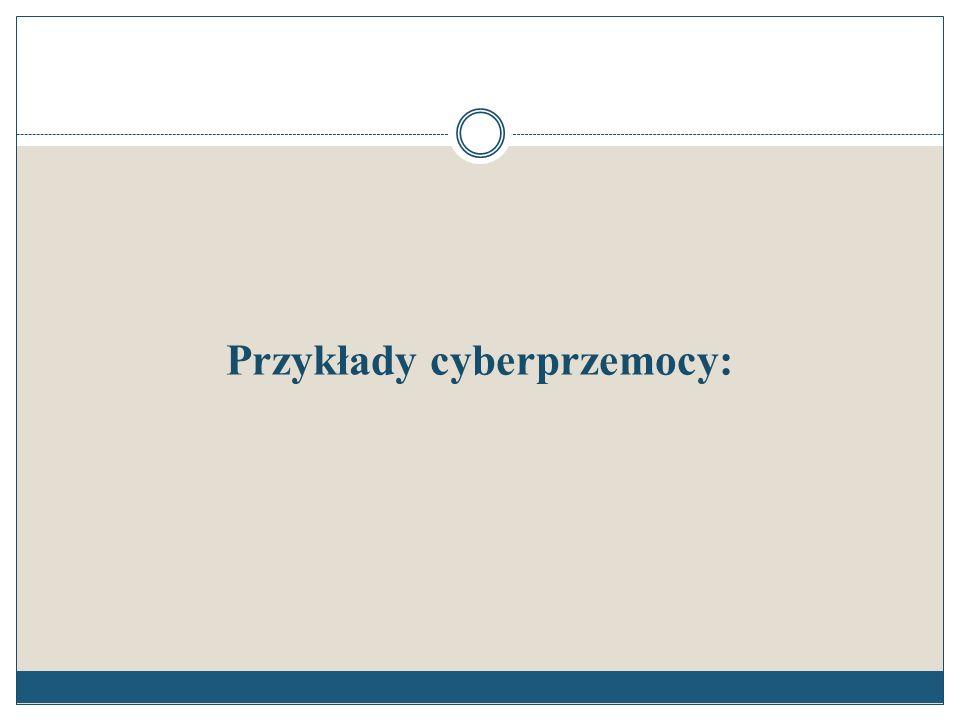 Przykłady cyberprzemocy: