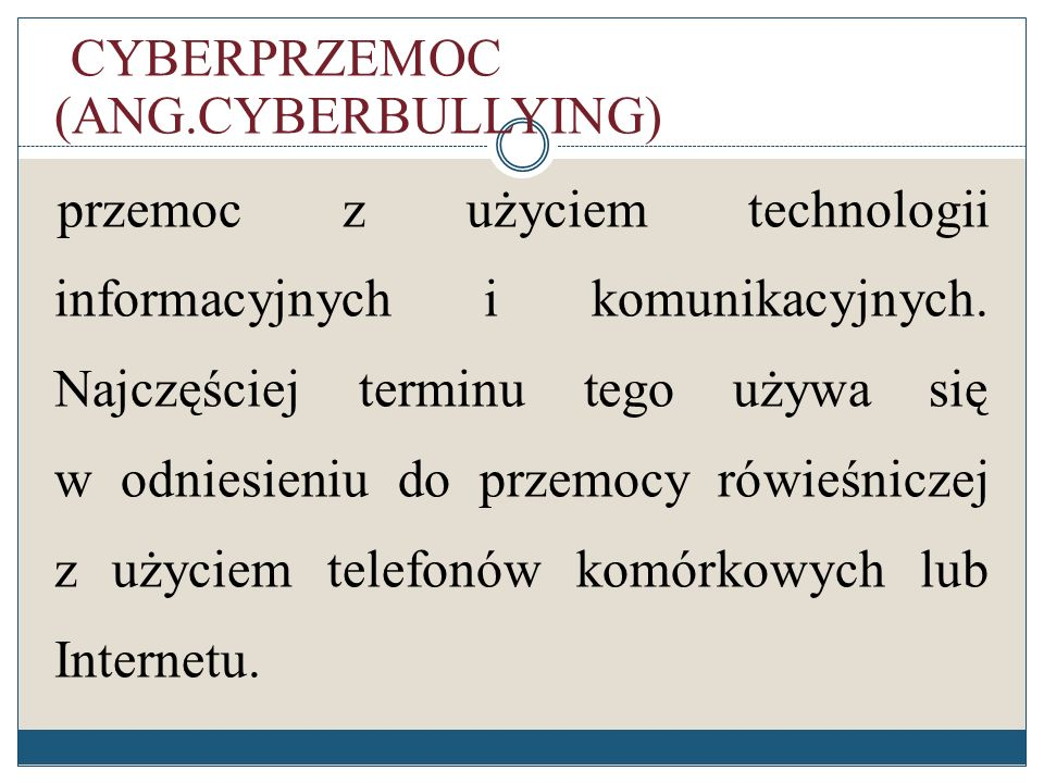 Formy cyberprzemocy: nękanie, straszenie, szantażowanie z użyciem Sieci rejestrowanie niechcianych zdjęć i filmów publikowanie w Internecie lub rozsyłanie przy użyciu telefonu komórkowego ośmieszających, kompromitujących informacji, zdjęć podszywanie się w Sieci pod rówieśników włamania na blog lub stronę internetową i zamieszczanie ośmieszających i upokarzających treści groźby przy użyciu komunikatorów, telefonów rozsyłanie do znajomych informacji o ośmieszających treściach e-mailem, sms-em
