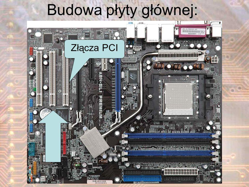 Złącza PCI Budowa płyty głównej:
