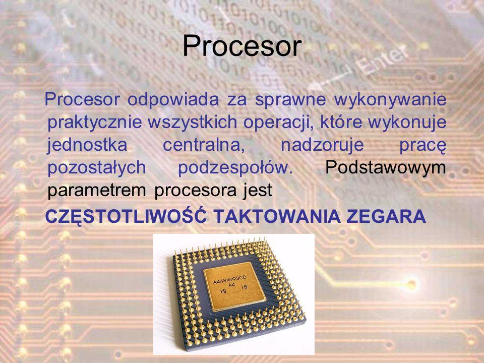 Procesor Procesor odpowiada za sprawne wykonywanie praktycznie wszystkich operacji, które wykonuje jednostka centralna, nadzoruje pracę pozostałych po