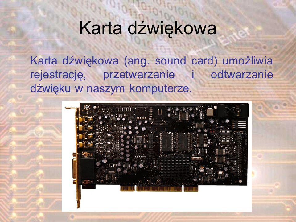 Karta dźwiękowa Karta dźwiękowa (ang. sound card) umożliwia rejestrację, przetwarzanie i odtwarzanie dźwięku w naszym komputerze.