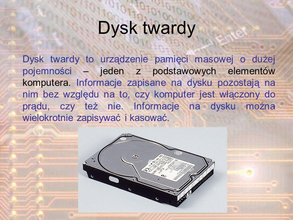 Dysk twardy Dysk twardy to urządzenie pamięci masowej o dużej pojemności – jeden z podstawowych elementów komputera. Informacje zapisane na dysku pozo