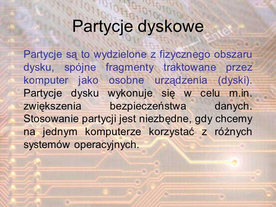 Partycje dyskowe Partycje są to wydzielone z fizycznego obszaru dysku, spójne fragmenty traktowane przez komputer jako osobne urządzenia (dyski). Part