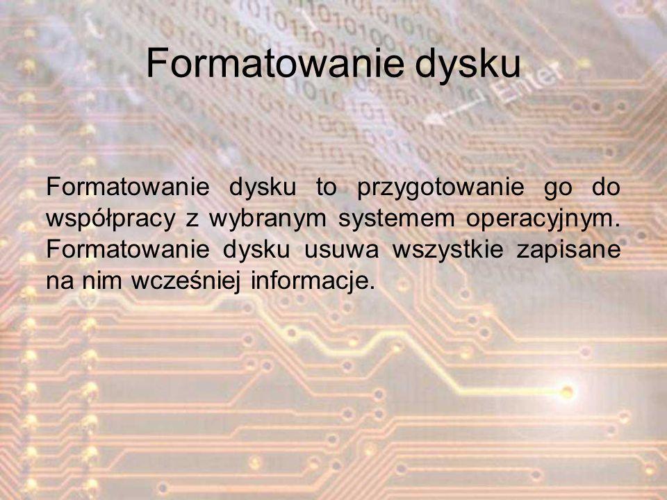 Formatowanie dysku Formatowanie dysku to przygotowanie go do współpracy z wybranym systemem operacyjnym. Formatowanie dysku usuwa wszystkie zapisane n