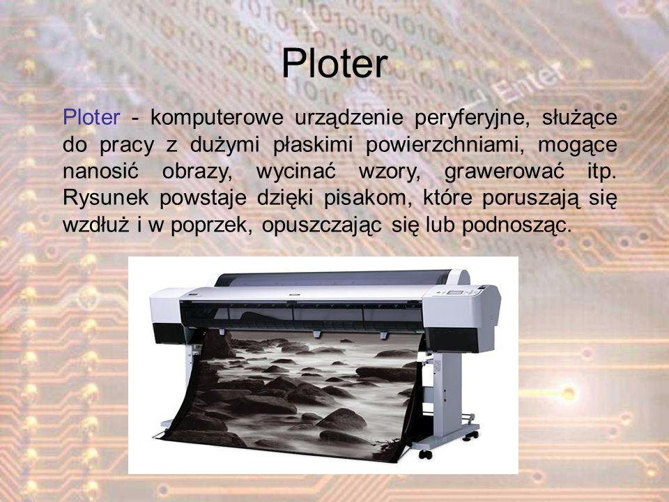 Ploter Ploter - komputerowe urządzenie peryferyjne, służące do pracy z dużymi płaskimi powierzchniami, mogące nanosić obrazy, wycinać wzory, grawerowa
