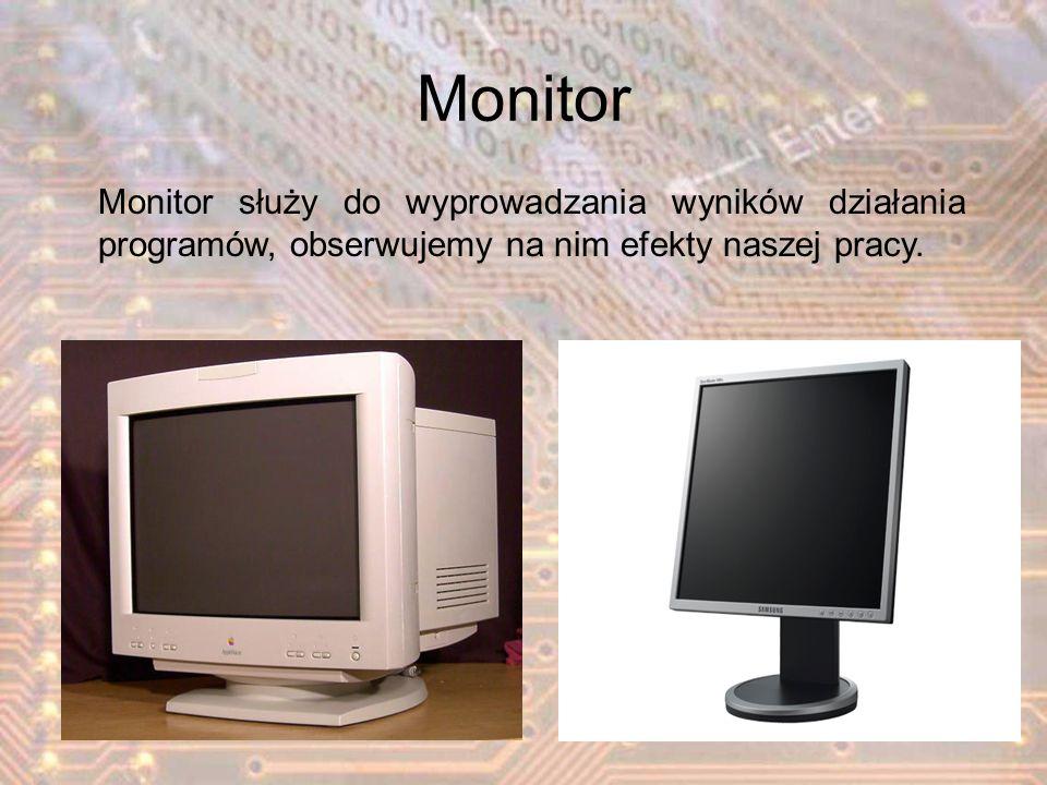 Monitor Monitor służy do wyprowadzania wyników działania programów, obserwujemy na nim efekty naszej pracy.