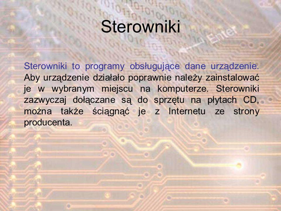 Sterowniki Sterowniki to programy obsługujące dane urządzenie. Aby urządzenie działało poprawnie należy zainstalować je w wybranym miejscu na komputer