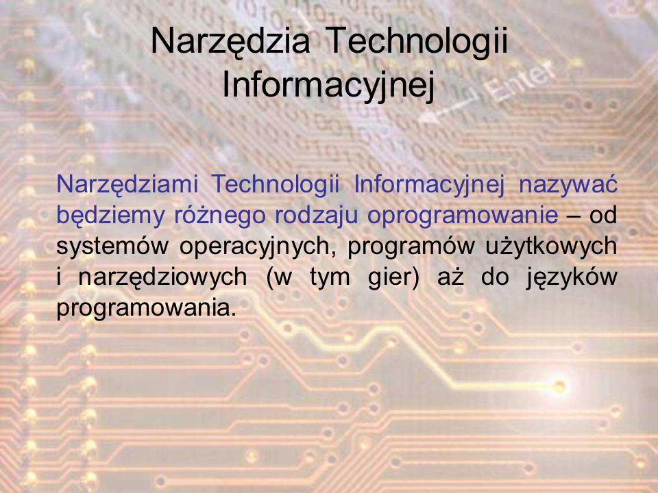 Narzędzia Technologii Informacyjnej Narzędziami Technologii Informacyjnej nazywać będziemy różnego rodzaju oprogramowanie – od systemów operacyjnych,